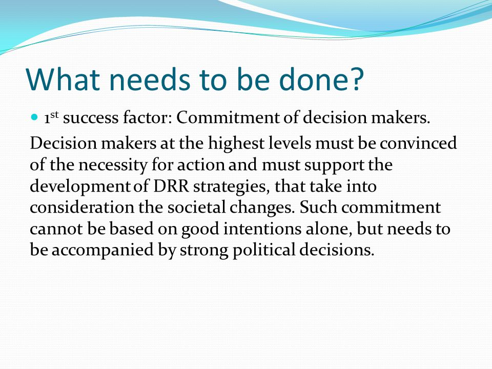 What needs to be done 1st success factor: Commitment of decision makers.