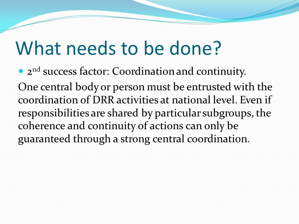What needs to be done 2nd success factor: Coordination and continuity.