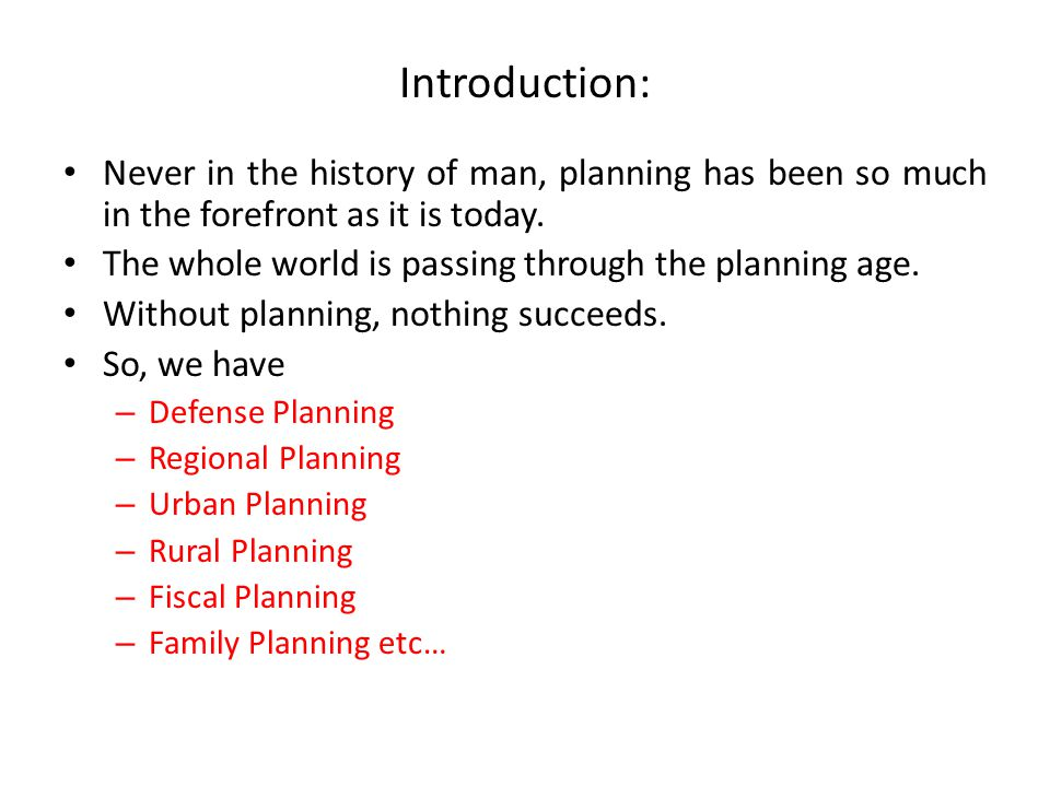 Introduction: Never in the history of man, planning has been so much in the forefront as it is today.