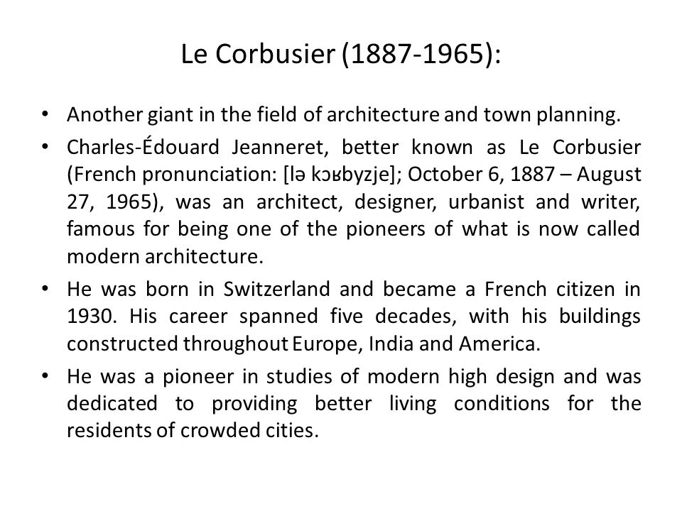 Le Corbusier (1887-1965): Another giant in the field of architecture and town planning.