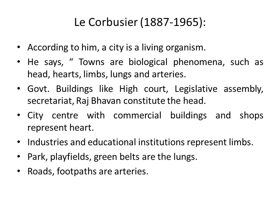 Le Corbusier (1887-1965): According to him, a city is a living organism.