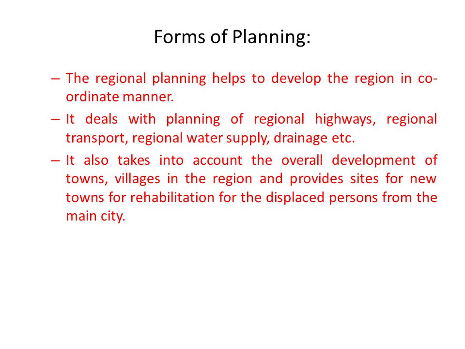 Forms of Planning: The regional planning helps to develop the region in co-ordinate manner.