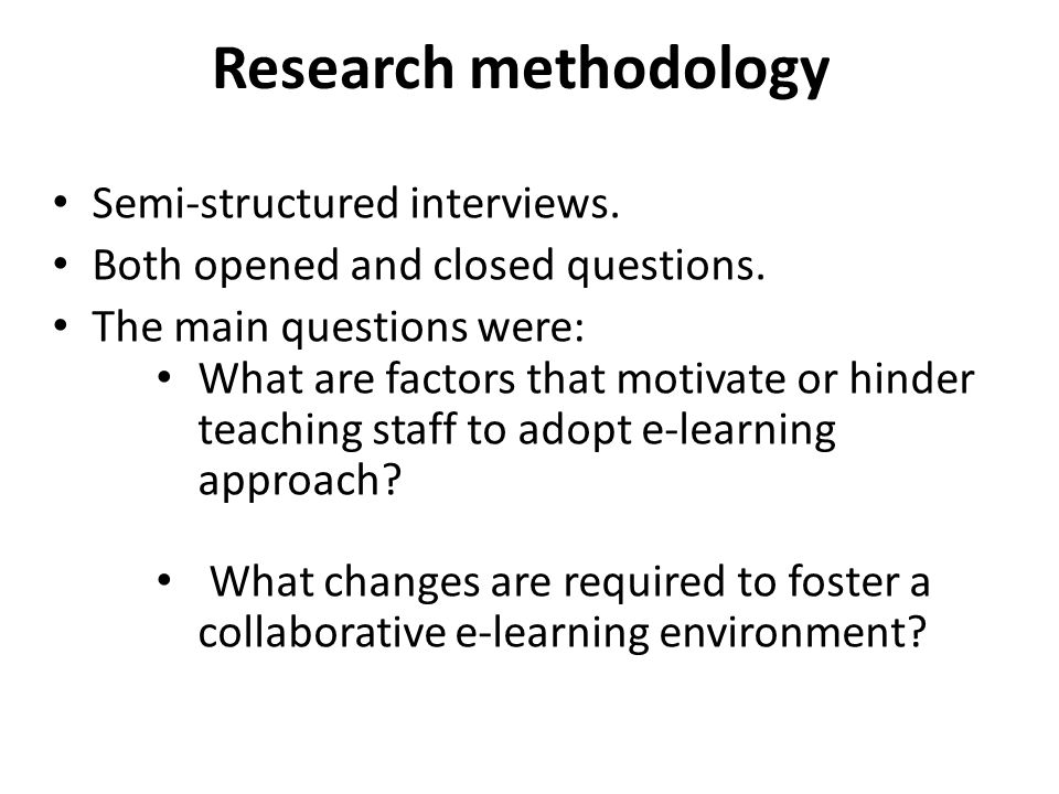Research methodology Semi-structured interviews.