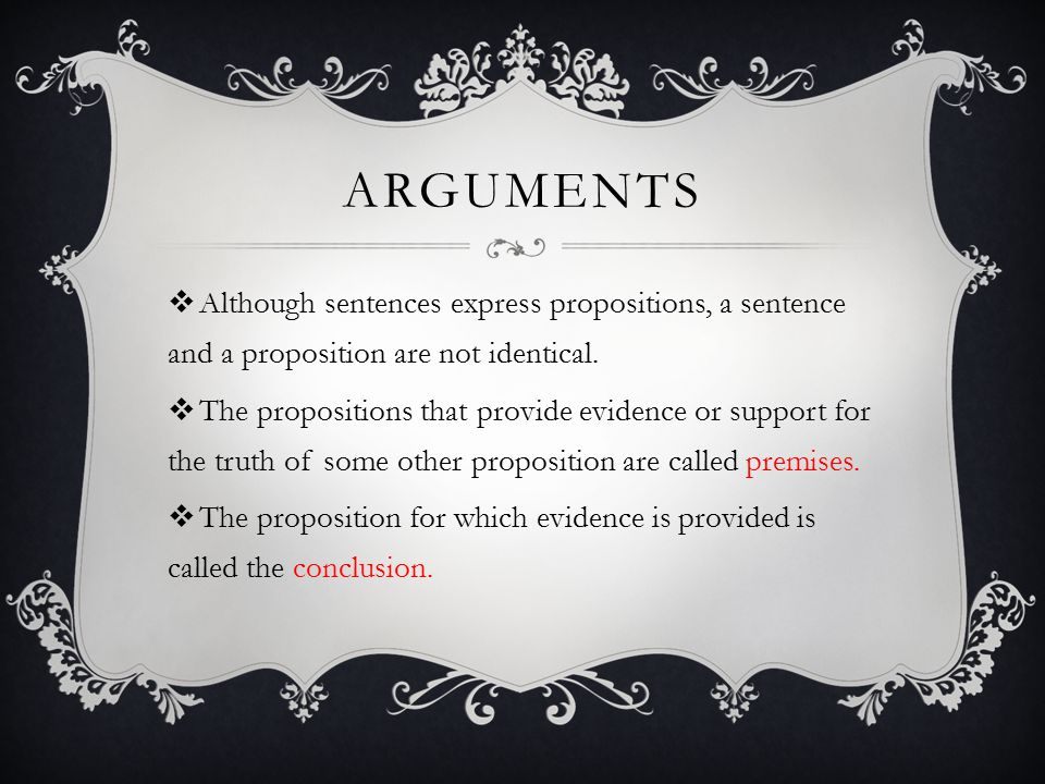 arguments Although sentences express propositions, a sentence and a proposition are not identical.