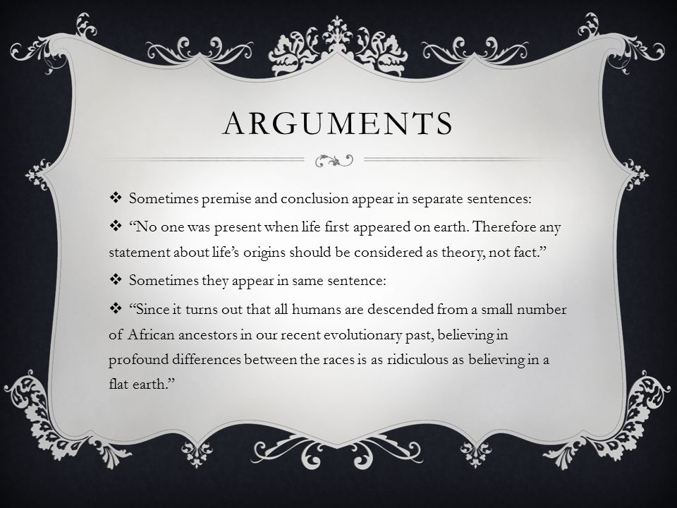 arguments Sometimes premise and conclusion appear in separate sentences: