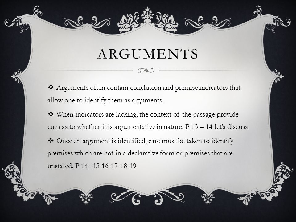 arguments Arguments often contain conclusion and premise indicators that allow one to identify them as arguments.