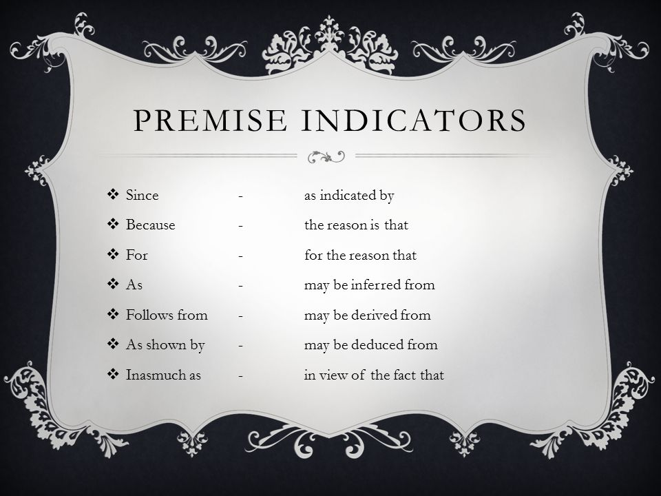 Premise indicators Since - as indicated by