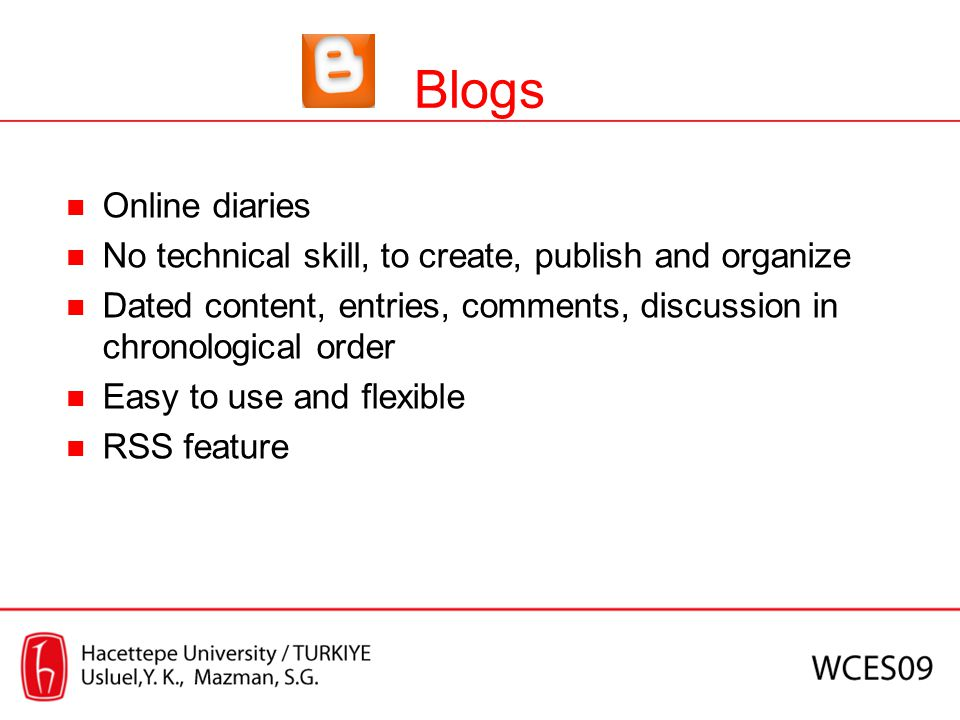 Blogs Online diaries. No technical skill, to create, publish and organize. Dated content, entries, comments, discussion in chronological order.