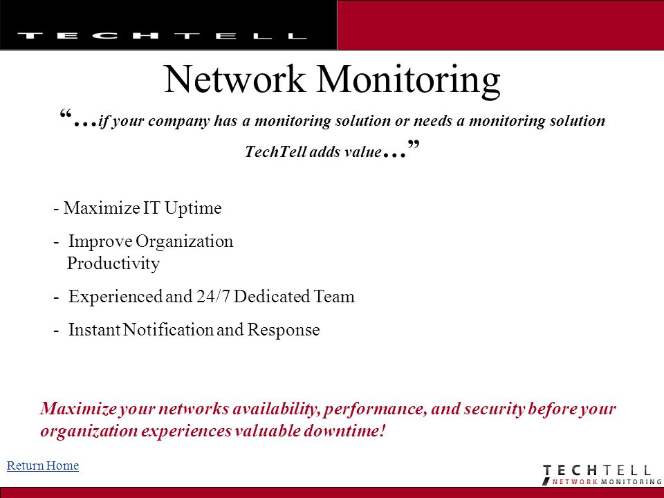 Network Monitoring …if your company has a monitoring solution or needs a monitoring solution TechTell adds value…