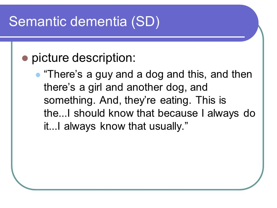 Semantic dementia (SD)