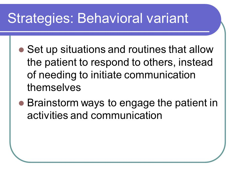 Strategies: Behavioral variant