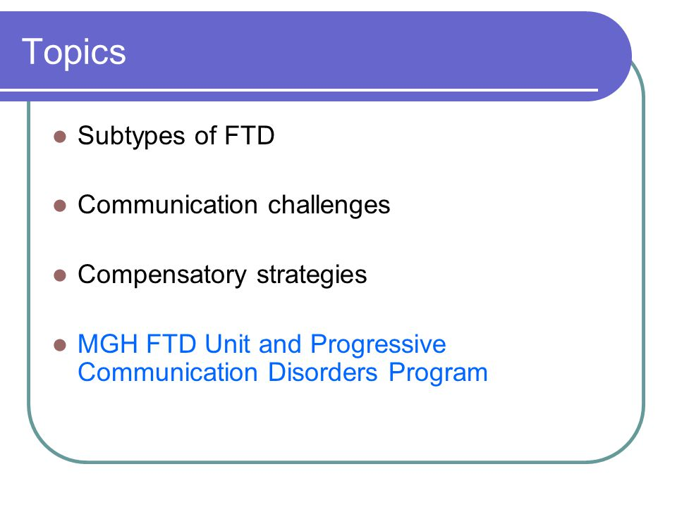 Topics Subtypes of FTD Communication challenges