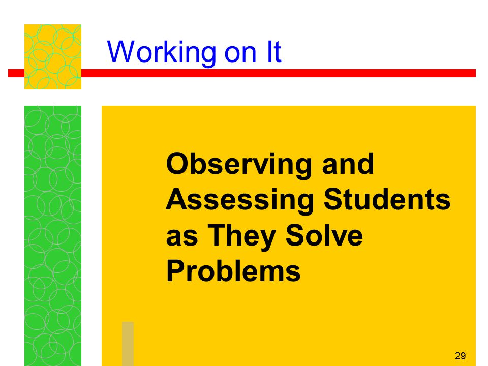 Working on It Observing and Assessing Students as They Solve Problems