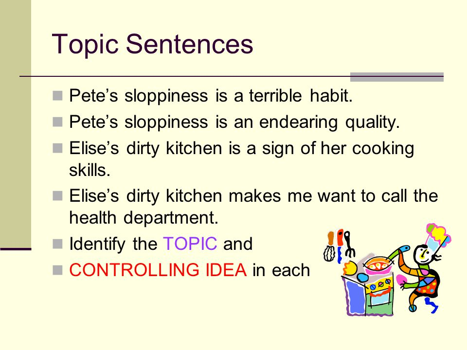 Topic Sentences Pete's sloppiness is a terrible habit.