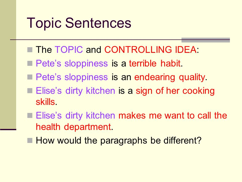 Topic Sentences The TOPIC and CONTROLLING IDEA: