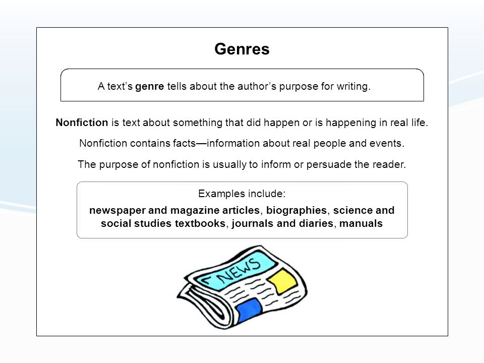 Genres A text's genre tells about the author's purpose for writing.