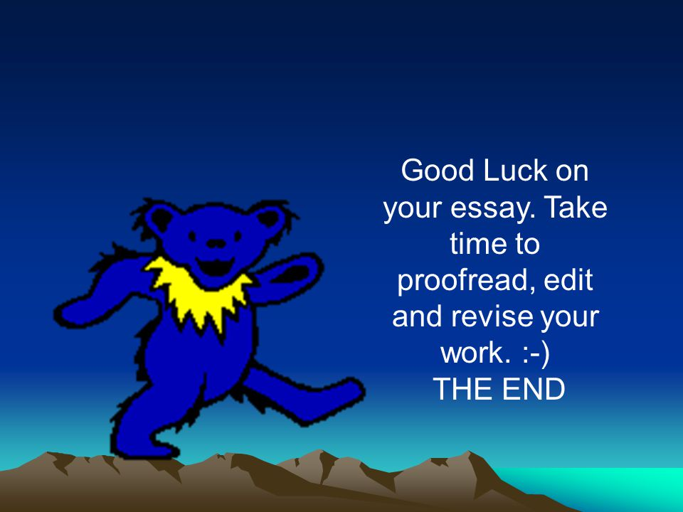 Good Luck on your essay. Take time to proofread, edit and revise your work. :-)