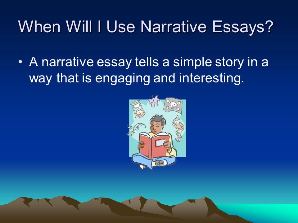 When Will I Use Narrative Essays