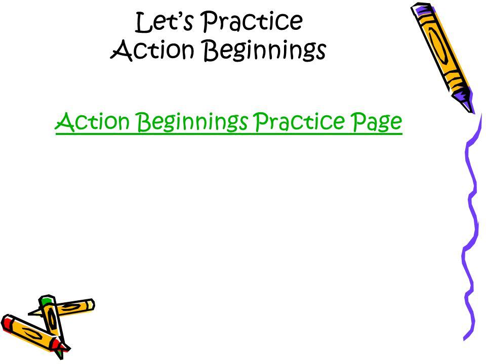 Let's Practice Action Beginnings