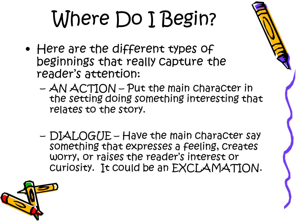 Where Do I Begin Here are the different types of beginnings that really capture the reader's attention: