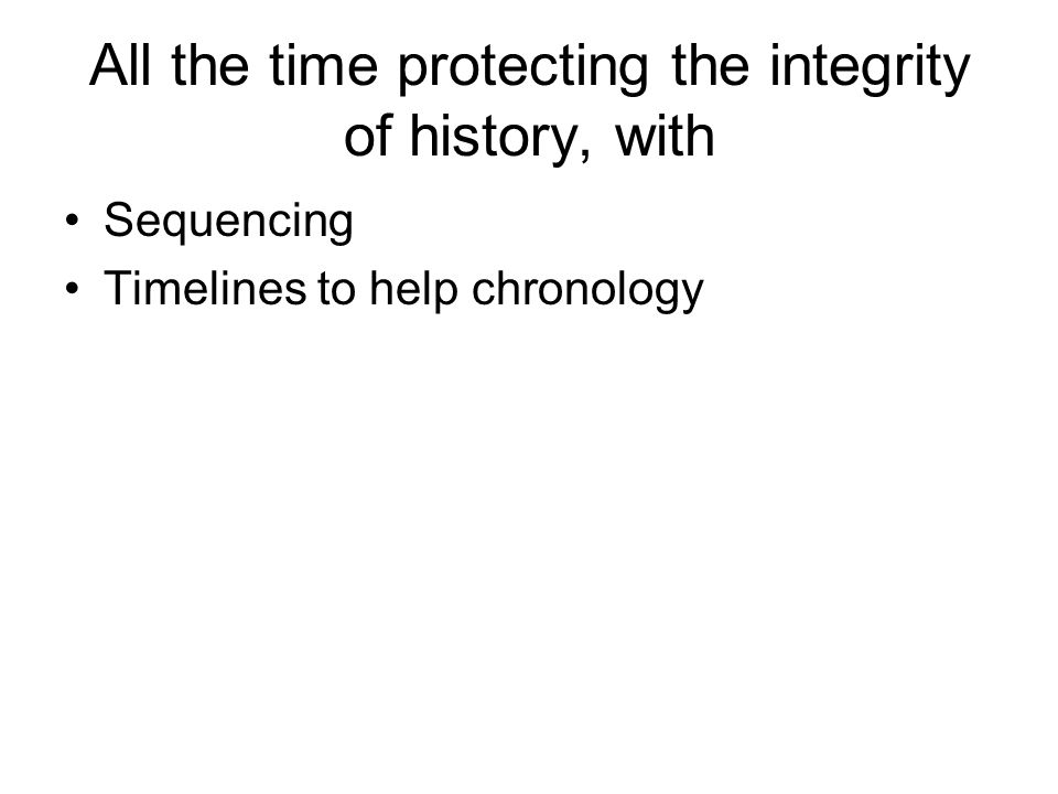 All the time protecting the integrity of history, with