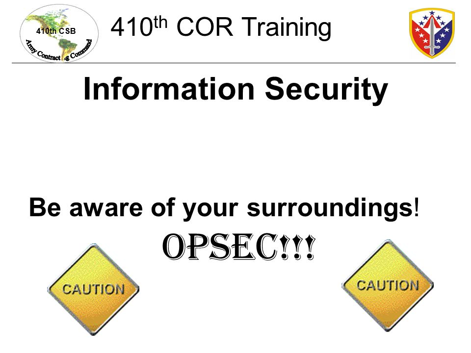 OPSEC!!! Information Security 410th COR Training