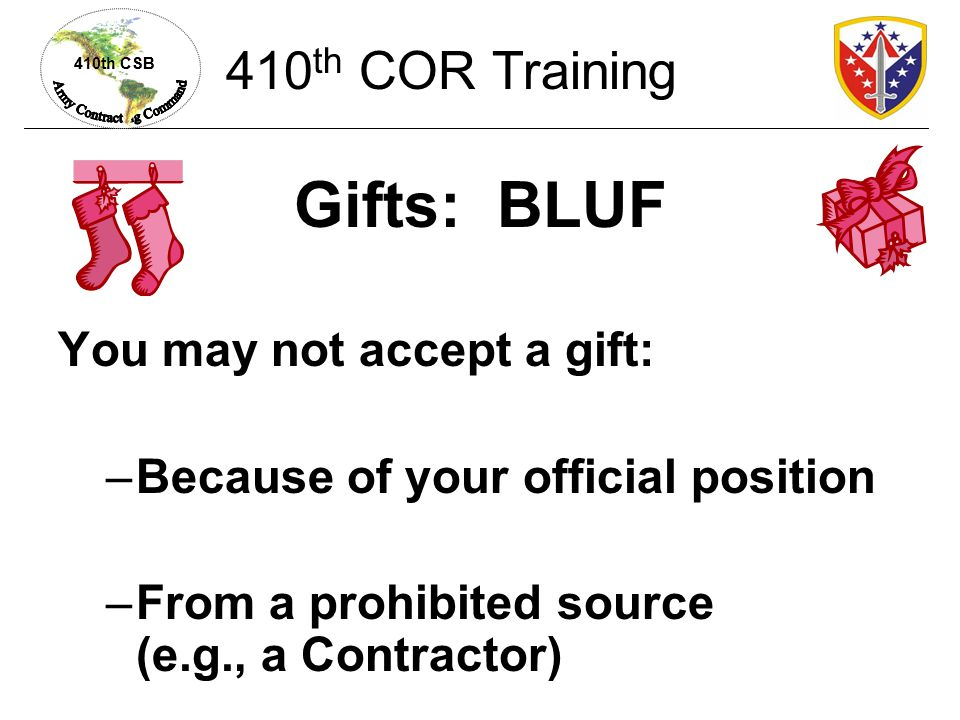 Gifts: BLUF 410th COR Training You may not accept a gift: