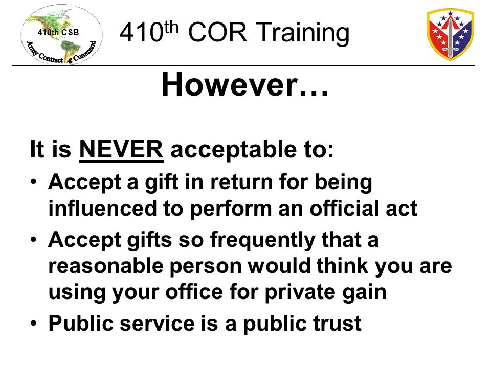However… 410th COR Training It is NEVER acceptable to: