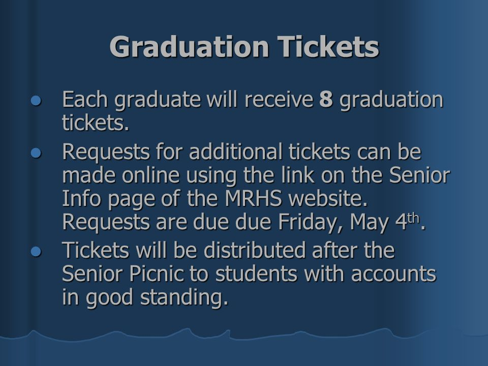 Graduation Tickets Each graduate will receive 8 graduation tickets.