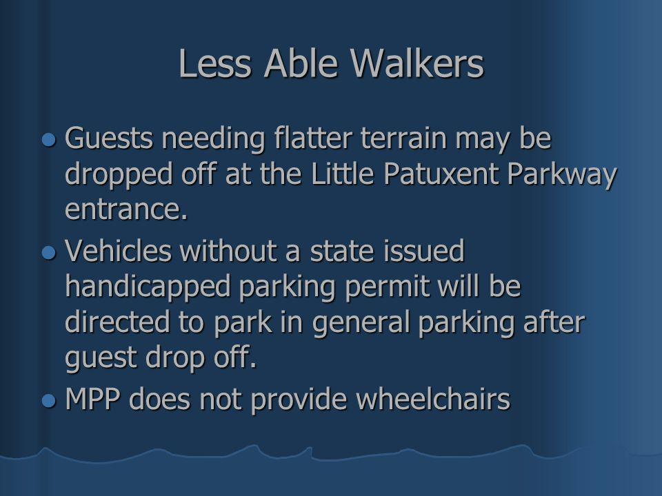 Less Able Walkers Guests needing flatter terrain may be dropped off at the Little Patuxent Parkway entrance.