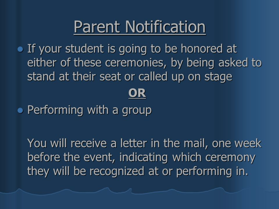 Parent Notification If your student is going to be honored at either of these ceremonies, by being asked to stand at their seat or called up on stage.