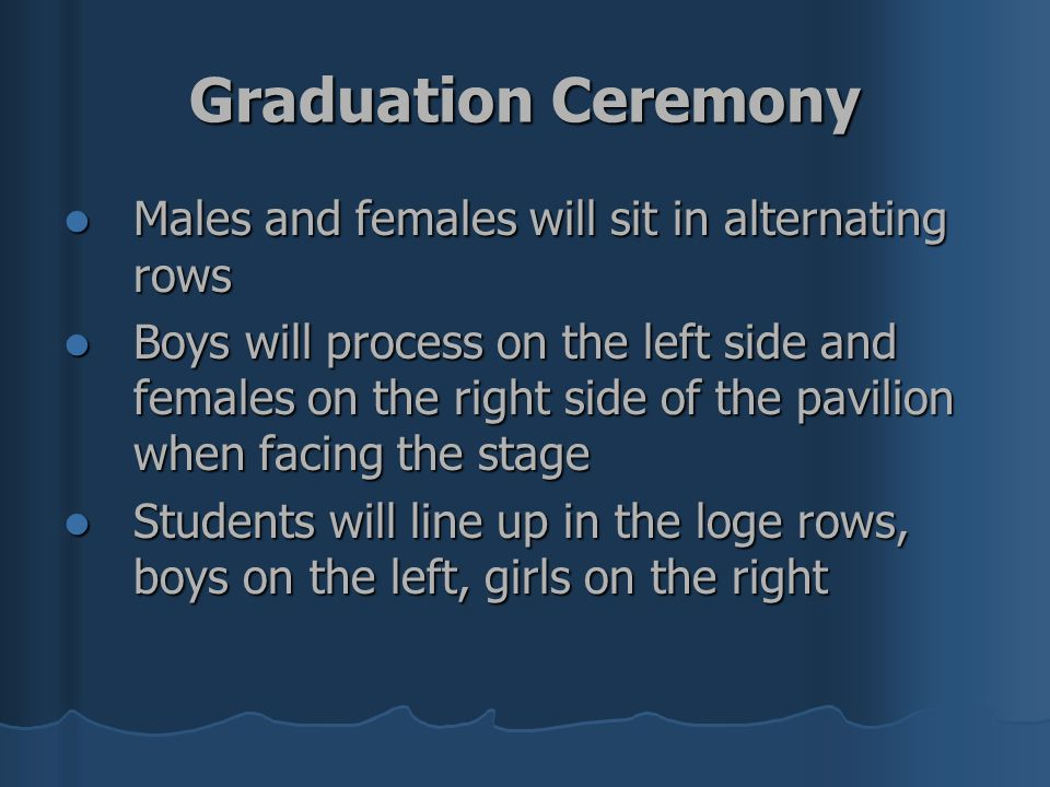 Graduation Ceremony Males and females will sit in alternating rows