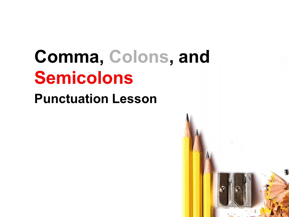 Comma, Colons, and Semicolons