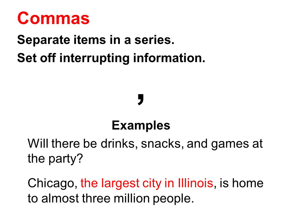 , Commas Separate items in a series. Set off interrupting information.