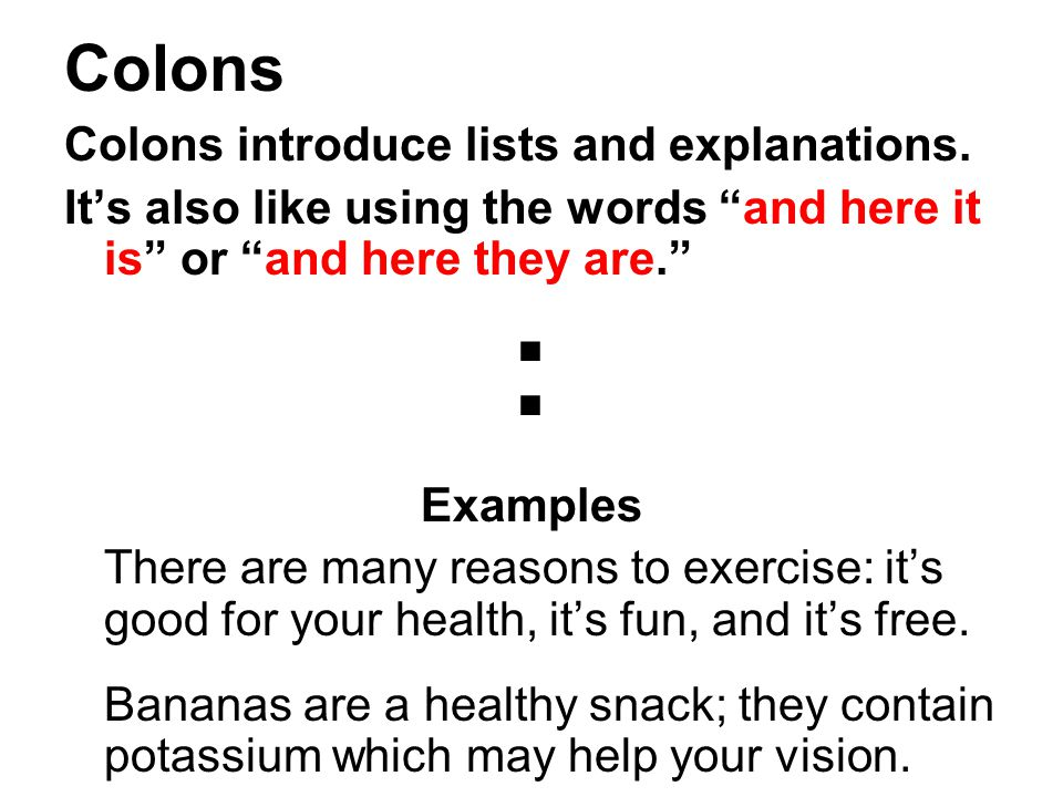 : Colons Colons introduce lists and explanations.