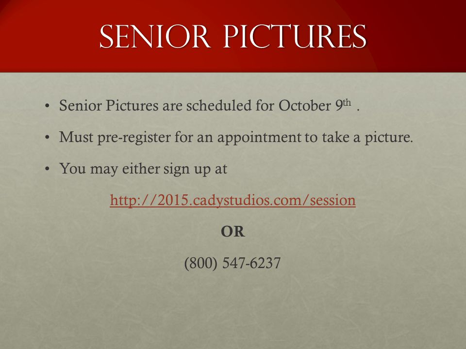 Senior pictures Senior Pictures are scheduled for October 9th .