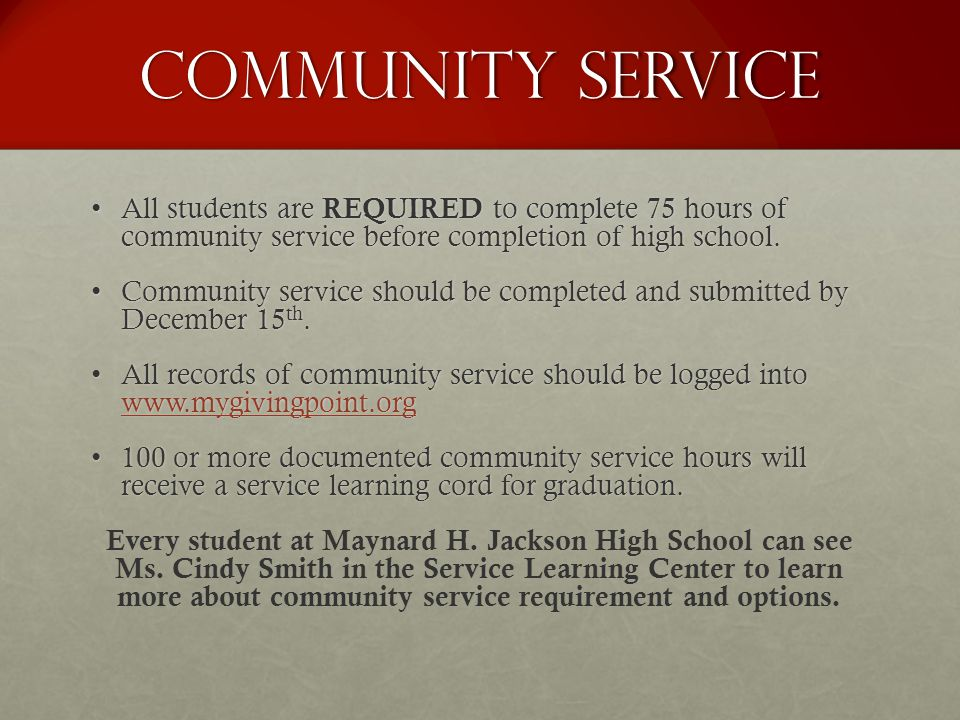 Community Service All students are REQUIRED to complete 75 hours of community service before completion of high school.