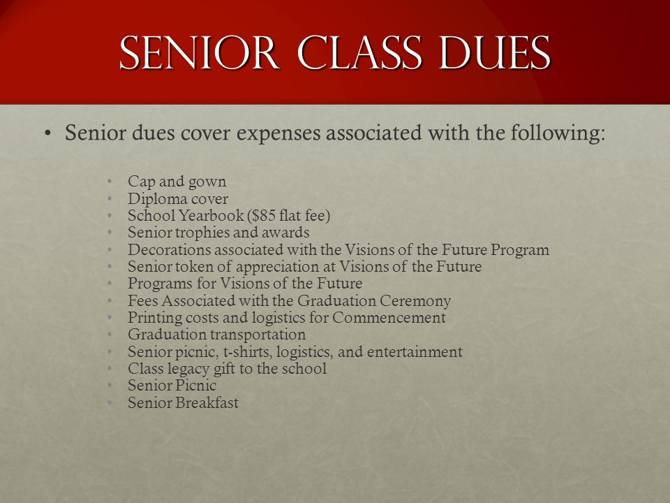 Senior Class Dues Senior dues cover expenses associated with the following: Cap and gown. Diploma cover.
