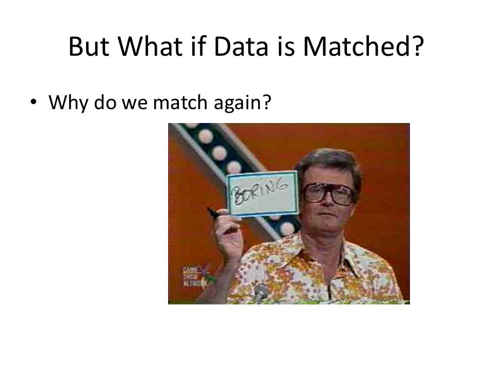 But What if Data is Matched