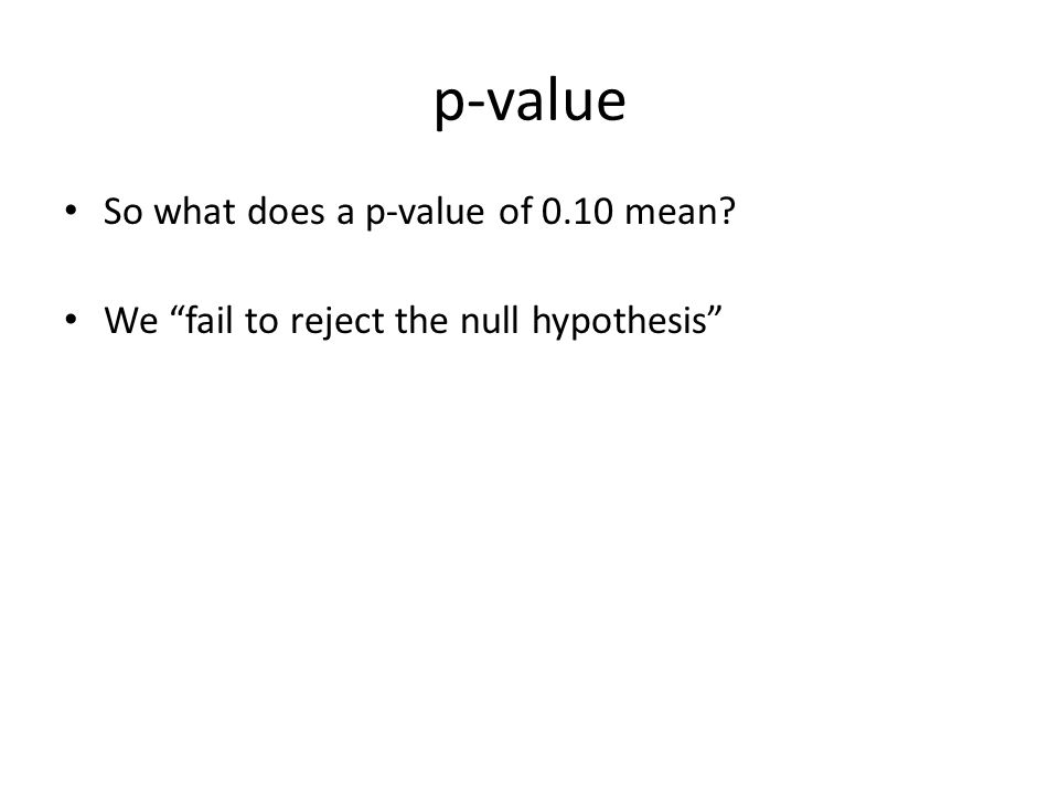 p-value So what does a p-value of 0.10 mean