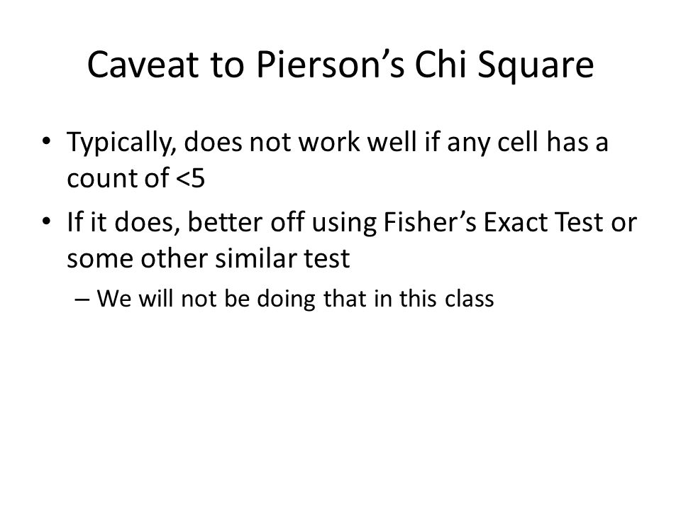 Caveat to Pierson's Chi Square