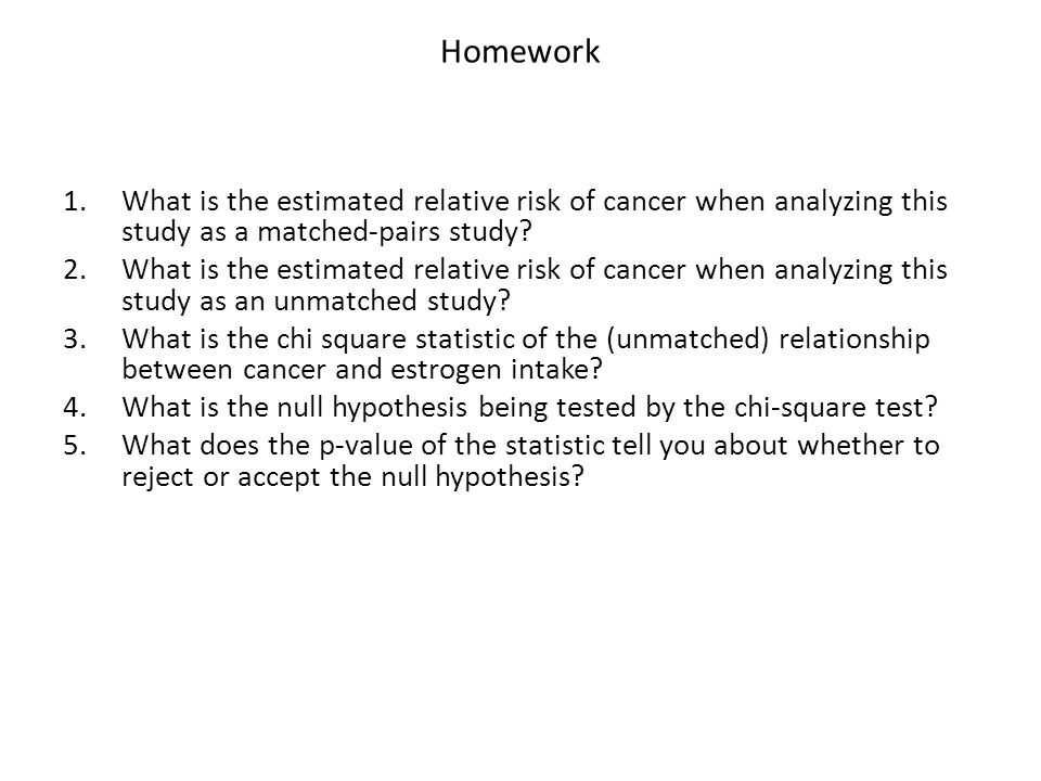 Homework What is the estimated relative risk of cancer when analyzing this study as a matched-pairs study