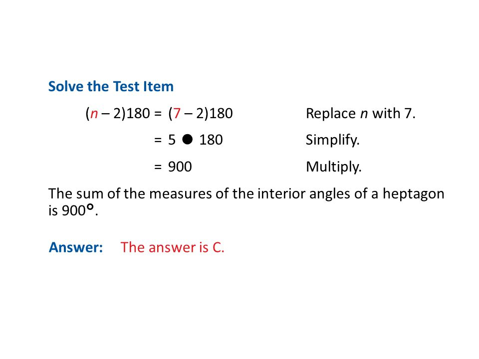 Solve the Test Item (n – 2)180 = (7 – 2)180 Replace n with 7. = 5 ● 180 Simplify. = 900 Multiply.