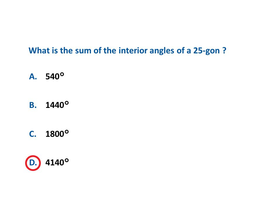 A B C D What is the sum of the interior angles of a 25-gon A. 540°