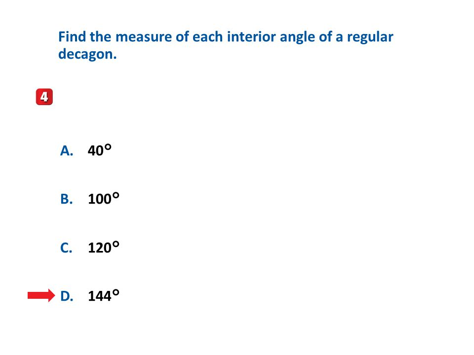 A B C D Find the measure of each interior angle of a regular decagon.