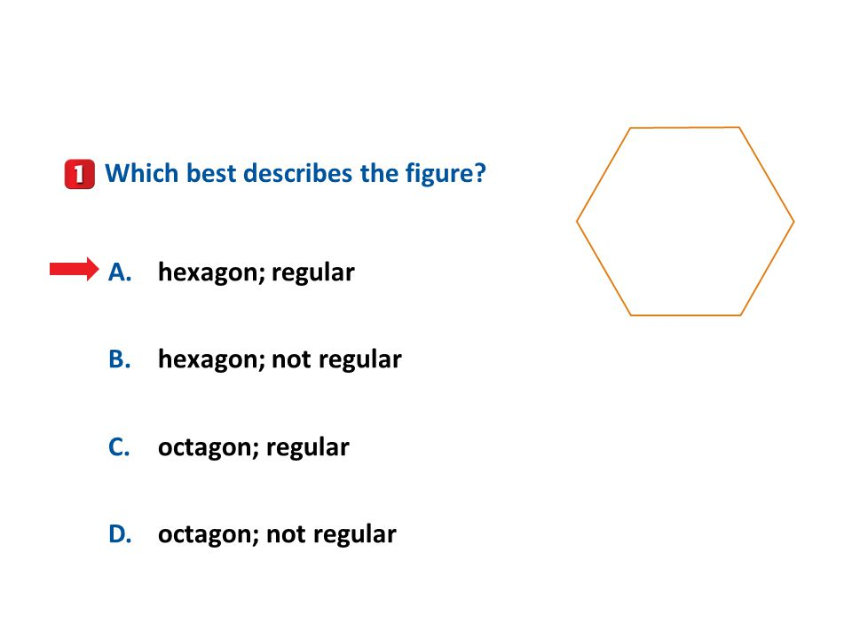 A B C D Which best describes the figure A. hexagon; regular