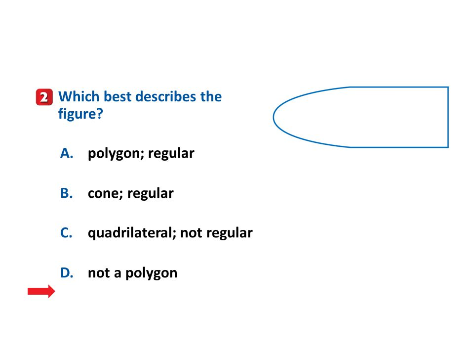 A B C D Which best describes the figure A. polygon; regular