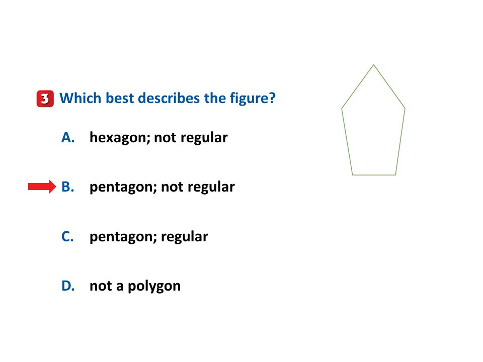 A B C D Which best describes the figure A. hexagon; not regular