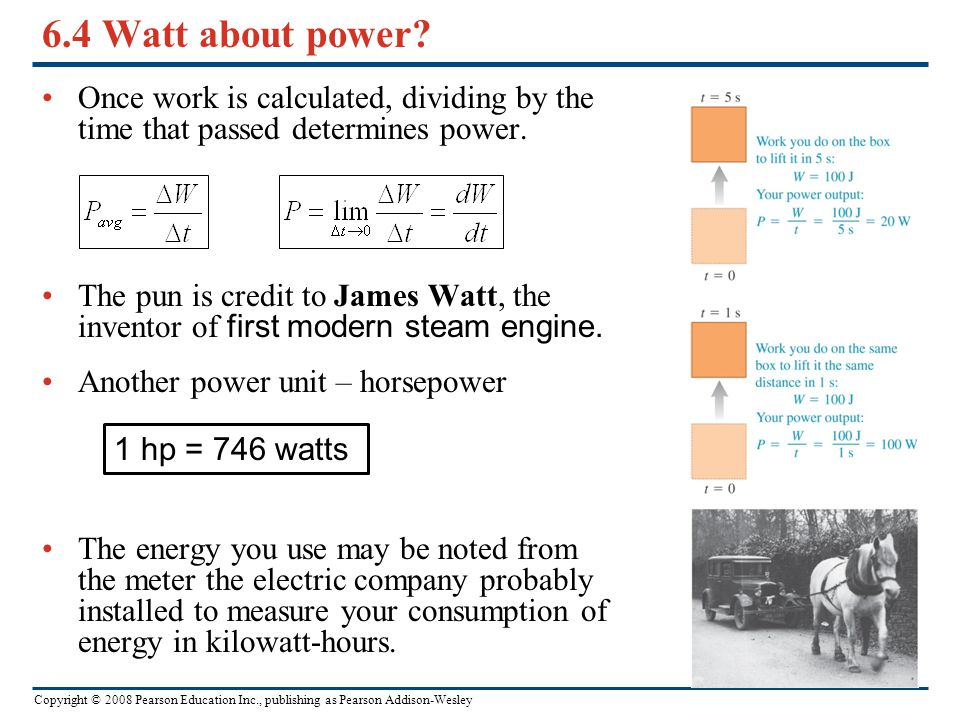 6.4 Watt about power Once work is calculated, dividing by the time that passed determines power.