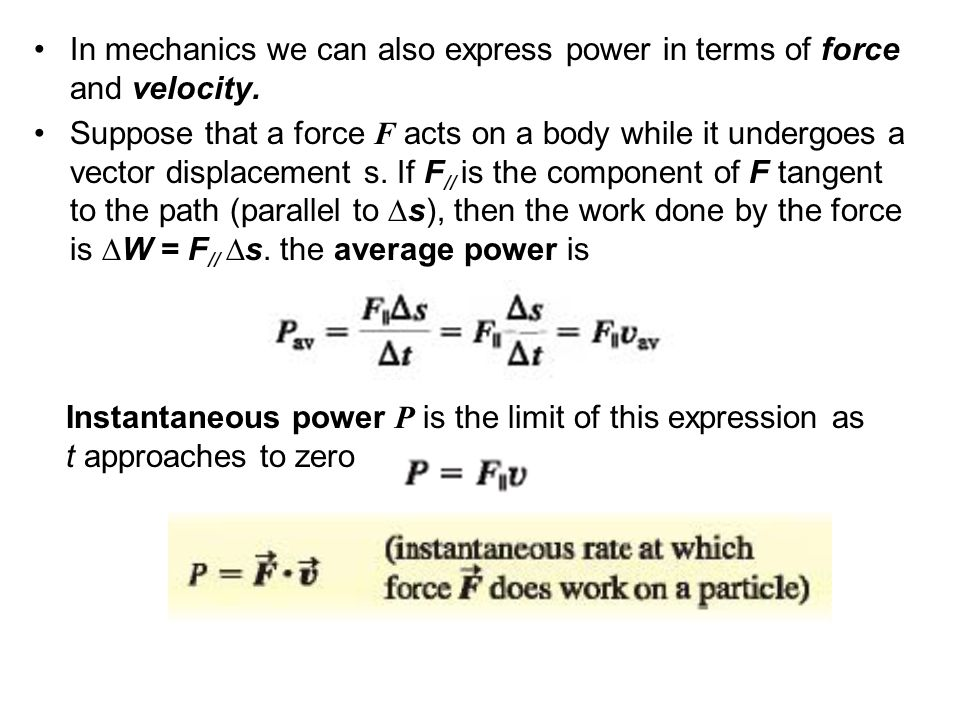 In mechanics we can also express power in terms of force and velocity.